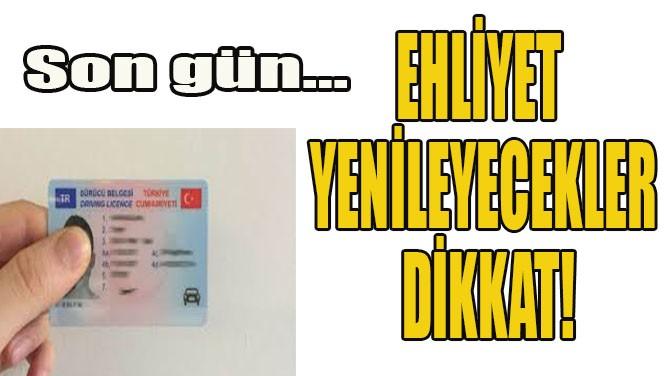 EHLİYET YENİLEYECEKLER DİKKAT!