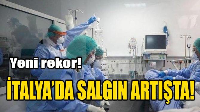 İTALYA'DA SALGIN ARTIŞTA!