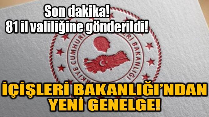 İÇİŞLERİ BAKANLIĞI'NDAN YENİ GENELGE!