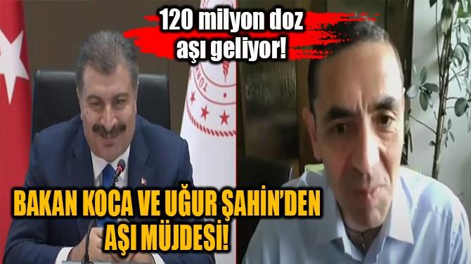 BAKAN KOCA VE UĞUR ŞAHİN'DEN AŞI AÇIKLAMASI!