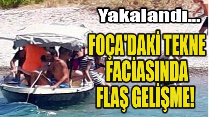 FOÇA'DAKİ TEKNE  FACİASINDA  FLAŞ GELİŞME!