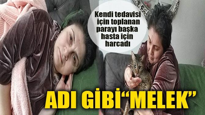 "ADI GİBİ ""MELEK"""