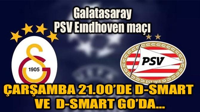GALATASARAY – PSV EINDHOVEN MAÇI D-SMART GO'DA…