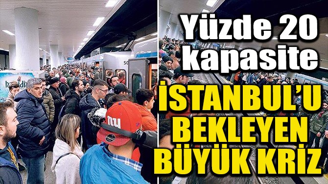 İSTANBUL'U BEKLEYEN BÜYÜK KRİZ