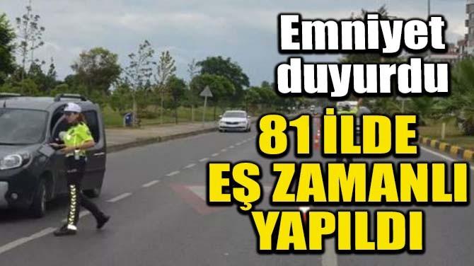 81 İLDE EŞ ZAMANLI YAPILDI