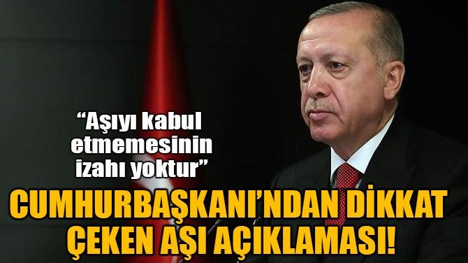 CUMHURBAŞKANI'NDAN DİKKAT  ÇEKEN AŞI AÇIKLAMASI!