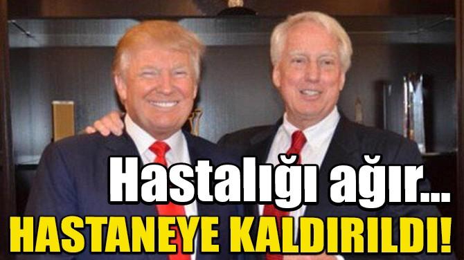 TRUMP'IN KARDEŞİ HASTANEYE KALDIRILDI! HASTALIĞI AĞIR...