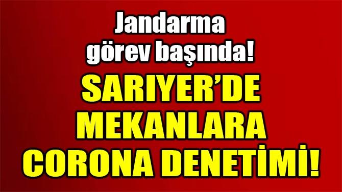 SARIYER'DEKİ EĞLENCE MEKANLARINA JANDARMADAN DENETİM