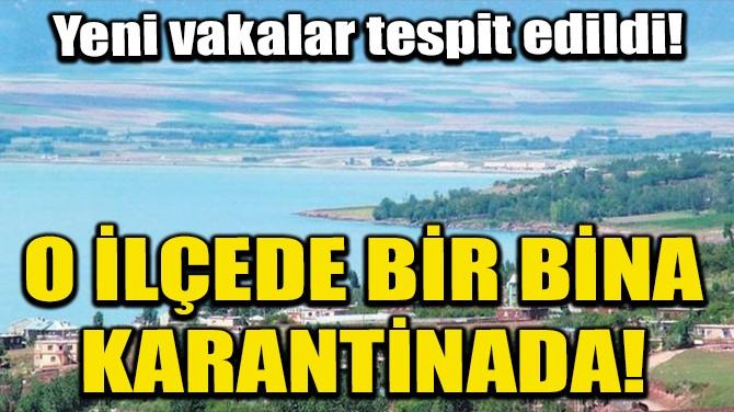 AHLAT'TA BİR BİNA KARANTİNAYA ALINDI!