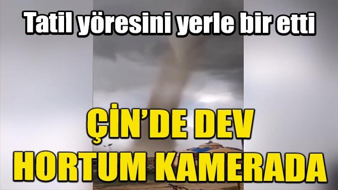 ÇİN'DE DEV HORTUM KAMERADA