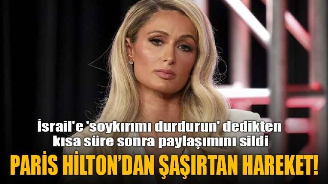 PARİS HİLTON'DAN ŞAŞIRTAN HAREKET!