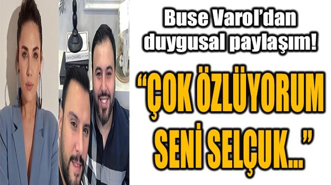 """""""ÇOK ÖZLÜYORUM  SENİ SELÇUK…"""""""