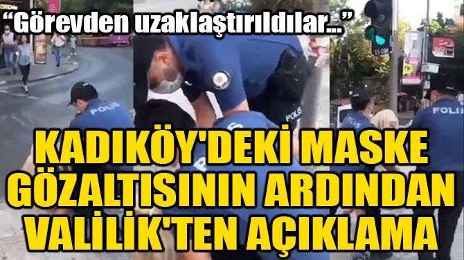 KADIKÖY'DEKİ MASKE GÖZALTISININ ARDINDAN VALİLİK'TEN AÇIKLAMA