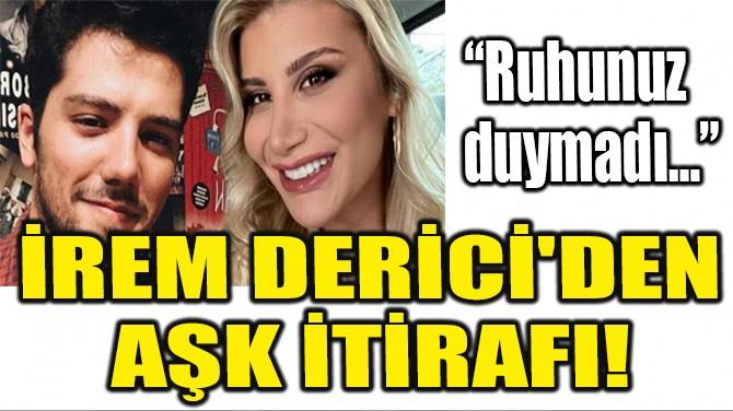 İREM DERİCİ'DEN AŞK İTİRAFI!