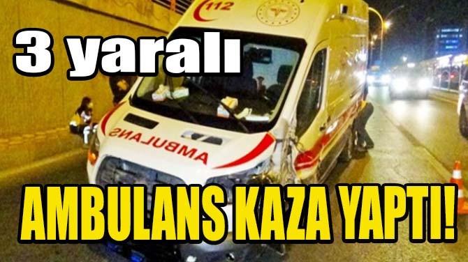 AMBULANS KAZA YAPTI! 3 YARALI