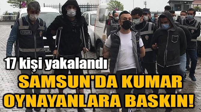 SAMSUN'DA KUMAR OYNAYANLARA BASKIN!