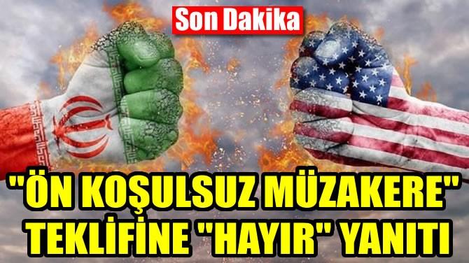 """""""ÖN KOŞULSUZ MÜZAKERE"""" TEKLİFİNE """"HAYIR"""" YANITI"""