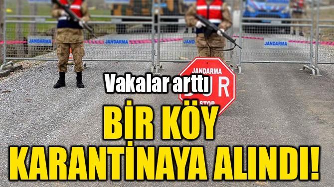 BİR KÖY KARANTİNAYA ALINDI!