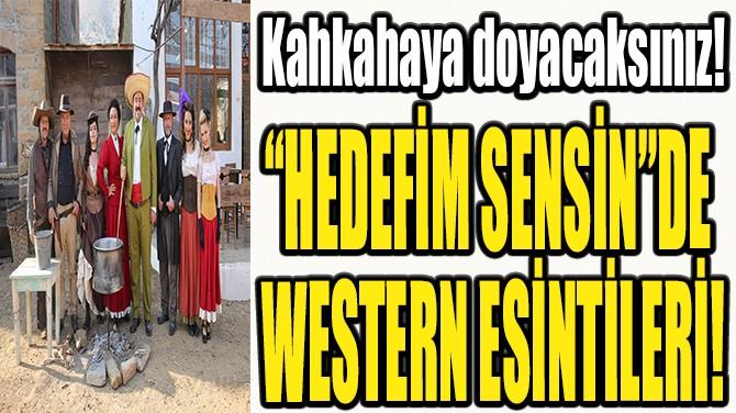 """""""HEDEFİM SENSİN""""DE WESTERN ESİNTİLERİ!"""