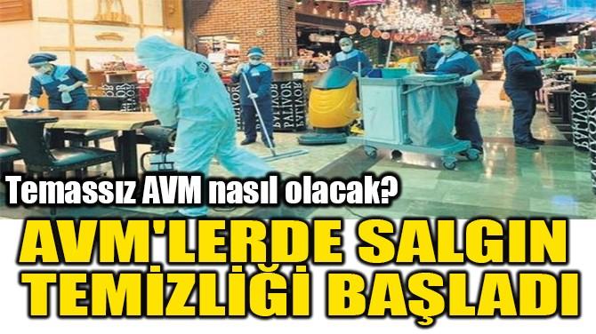 AVM'LERDE SALGIN  TEMİZLİĞİ BAŞLADI