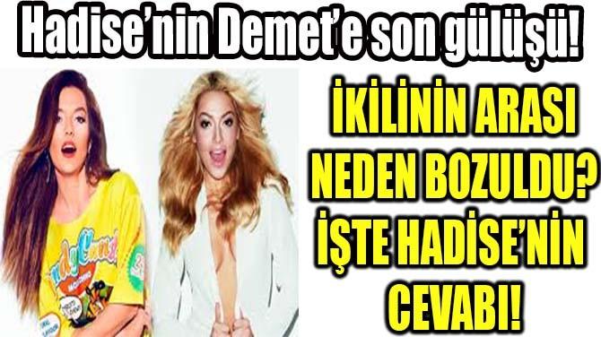 HADİSE'NİN DEMET'E SON GÜLÜŞÜ!