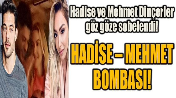 HADİSE – MEHMET BOMBASI!