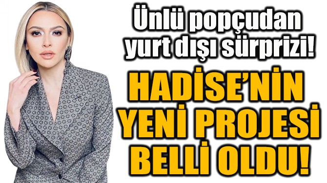 HADİSE'NİN  YENİ PROJESİ BELLİ OLDU!