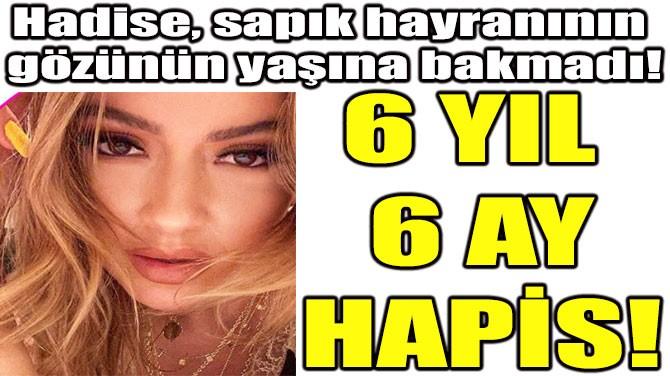 HADİSE'DEN SAPIK HAYRANINA HAPİS!