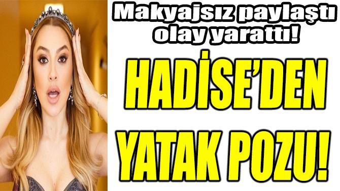 HADİSE'DEN  YATAK POZU!