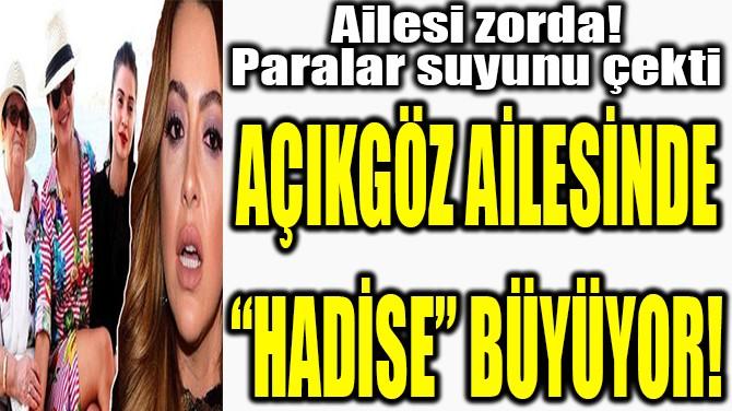 """AÇIKGÖZ AİLESİNDE """"HADİSE"""" BÜYÜYOR!"""