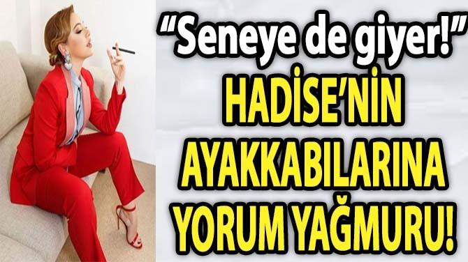 HADİSE'NİN AYAKKABILARINA YORUM YAĞMURU!