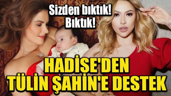 HADİSE'DEN TÜLİN ŞAHİN'E DESTEK