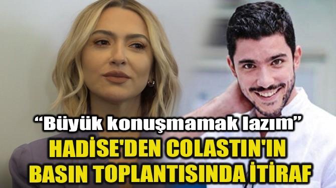 HADİSE'DEN COLASTIN'IN BASIN TOPLANTISINDA İTİRAF