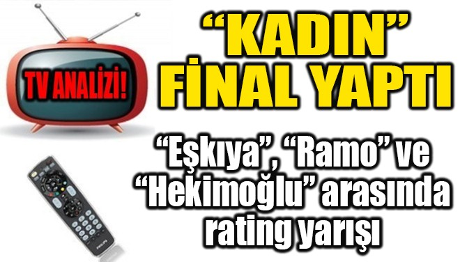 """""""KADIN"""" FİNAL YAPTI"""