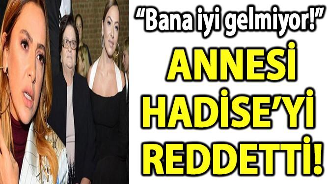 ANNESİ, HADİSE'Yİ  REDDETTİ!