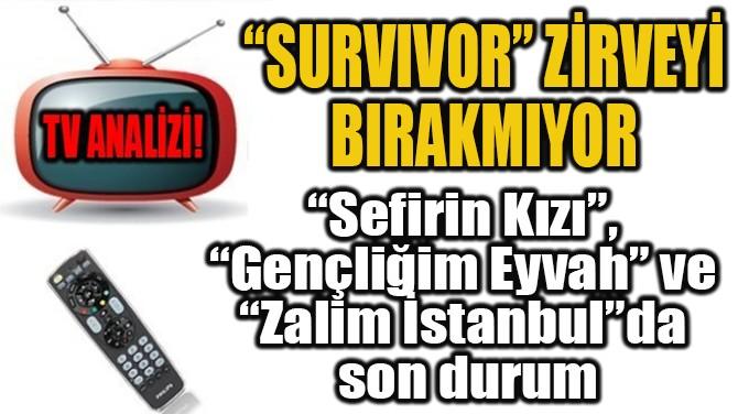 """""""SURVIVOR"""" ZİRVEYİ BIRAKMIYOR!"""