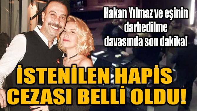 İSTENİLEN HAPİS  CEZASI BELLİ OLDU!