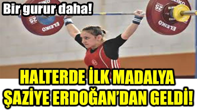 HalterDE İLK MADALYA ŞAZİYE ERDOĞAN'DAN GELDİ!