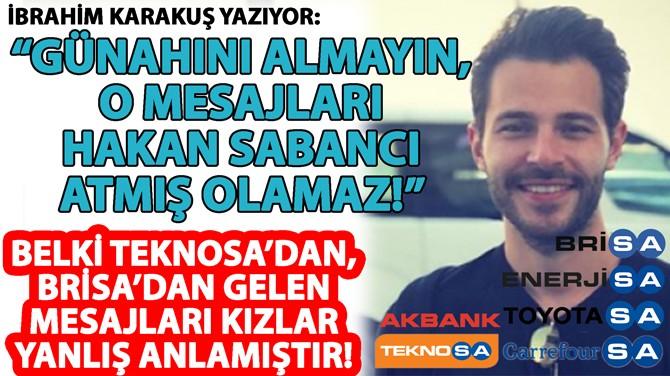 """GÜNAHINI ALMAYIN, O MESAJLARI HAKAN SABANCI ATMIŞ OLAMAZ!"""