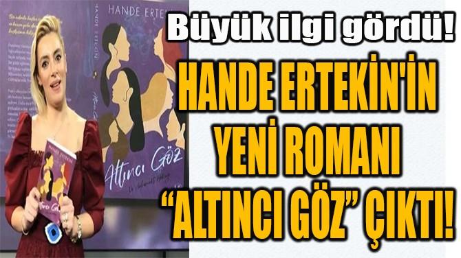 """HANDE ERTEKİN'İN  YENİ ROMANI  """"ALTINCI GÖZ"""" ÇIKTI!"""