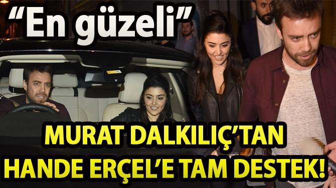 MURAT DALKILIÇ'TAN SEVGİLİSİ HANDE ERÇEL'E TAM DESTEK!