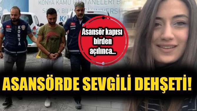 ASANSÖRDE SEVGİLİ DEHŞETİ!