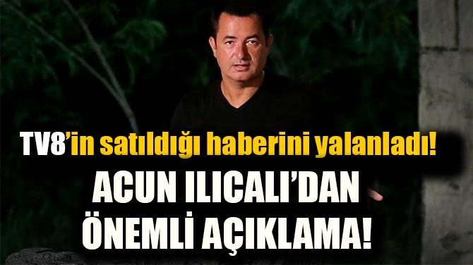 ACUN ILICALI'DAN ÇOK ÖNEMLİ AÇIKLAMA!