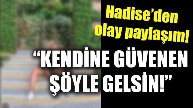 """HADİSE'DEN OLAY PAYLAŞIM! """"KENDİNE GÜVENEN ŞÖYLE GELSİN!"""""""