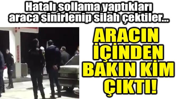 SİLAH ÇEKTİKLERİ ARACIN İÇİNDEN POLİSLER ÇIKTI!