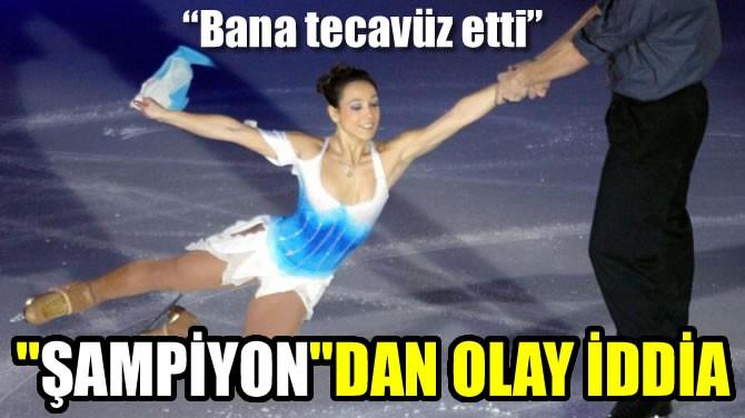 """ŞAMPİYON""DAN OLAY İDDİA"