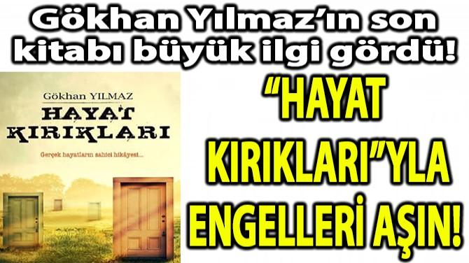 """""""HAYAT  KIRIKLARI""""YLA ENGELLERİ AŞIN!"""
