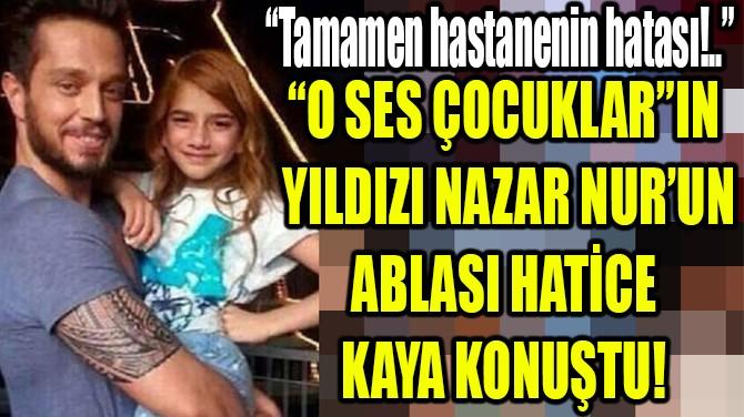 NAZAR NUR'UN ABLASI HATİCE  KAYA KONUŞTU!