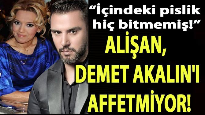 ALİŞAN,  DEMET AKALIN'I AFFETMİYOR!