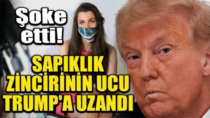 SAPIKLIK ZİNCİRİNİN UCU TRUMP'A UZANDI